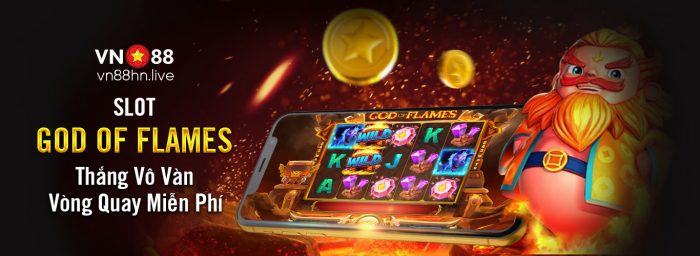 Review Slot Game God Of Flames - Khi Thần Lửa Nổi Giận
